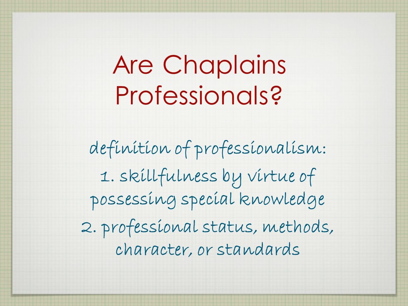 Are Chaplains Professionals.definition of professionalism: 1.
