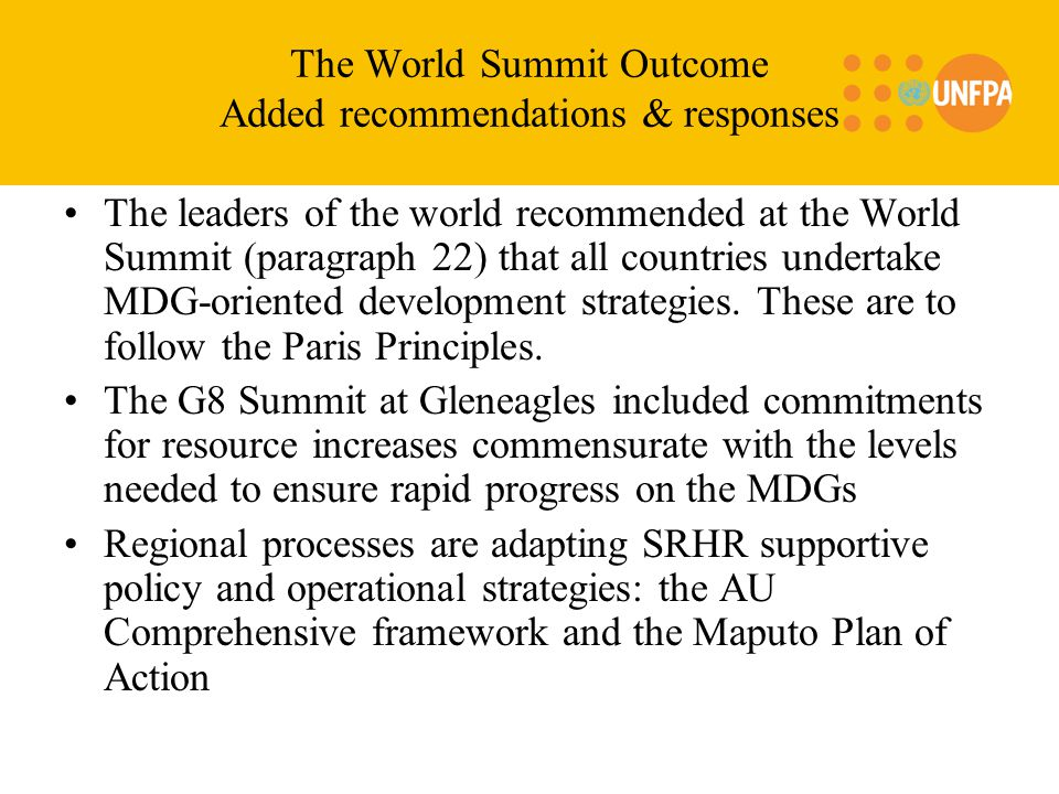 The World Summit Outcome Added recommendations & responses The leaders of the world recommended at the World Summit (paragraph 22) that all countries undertake MDG-oriented development strategies.