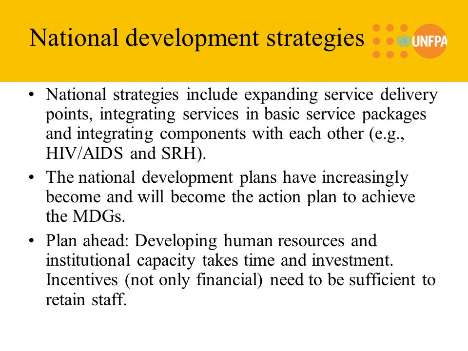 National development strategies National strategies include expanding service delivery points, integrating services in basic service packages and integrating components with each other (e.g., HIV/AIDS and SRH).