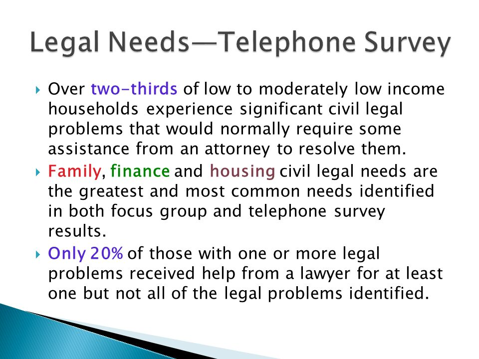 Over two-thirds of low to moderately low income households experience significant civil legal problems that would normally require some assistance from an attorney to resolve them.