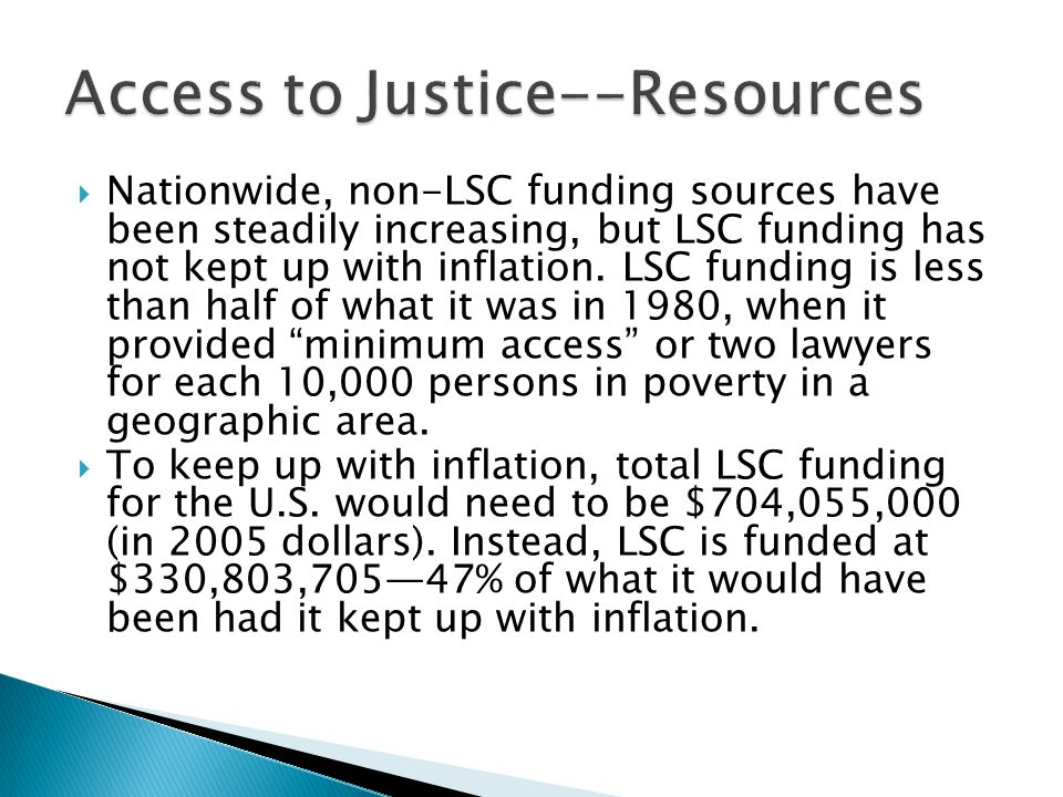  Nationwide, non-LSC funding sources have been steadily increasing, but LSC funding has not kept up with inflation. LSC funding is less than half of
