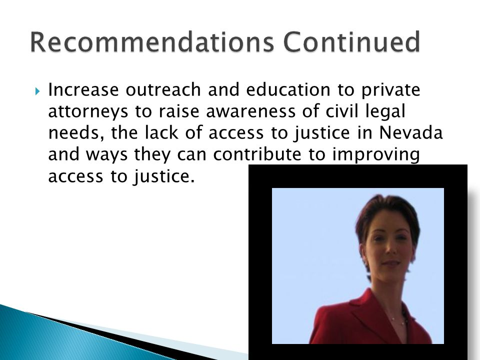  Increase outreach and education to private attorneys to raise awareness of civil legal needs, the lack of access to justice in Nevada and ways they can contribute to improving access to justice.