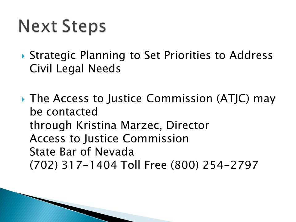  Strategic Planning to Set Priorities to Address Civil Legal Needs  The Access to Justice Commission (ATJC) may be contacted through Kristina Marzec, Director Access to Justice Commission State Bar of Nevada (702) 317-1404 Toll Free (800) 254-2797