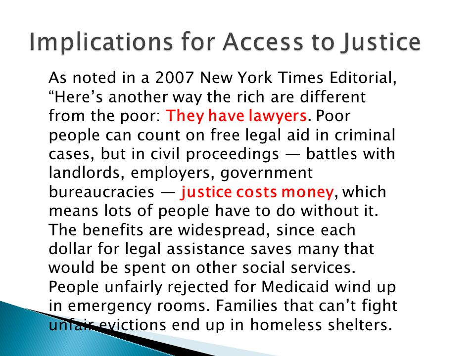 As noted in a 2007 New York Times Editorial, Here's another way the rich are different from the poor: They have lawyers.