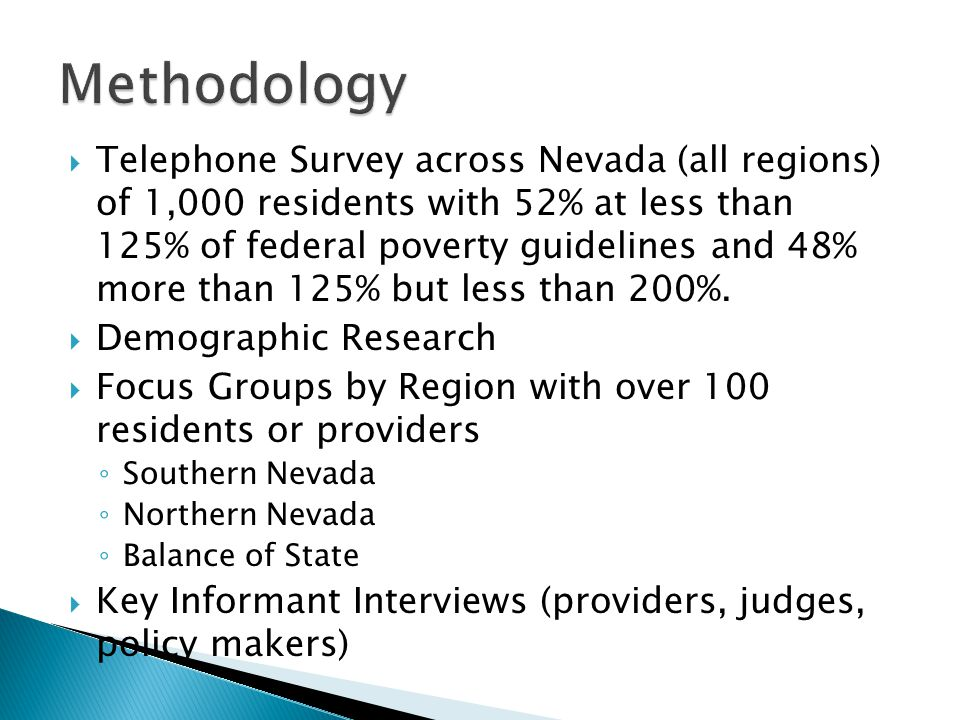  Telephone Survey across Nevada (all regions) of 1,000 residents with 52% at less than 125% of federal poverty guidelines and 48% more than 125% but less than 200%.
