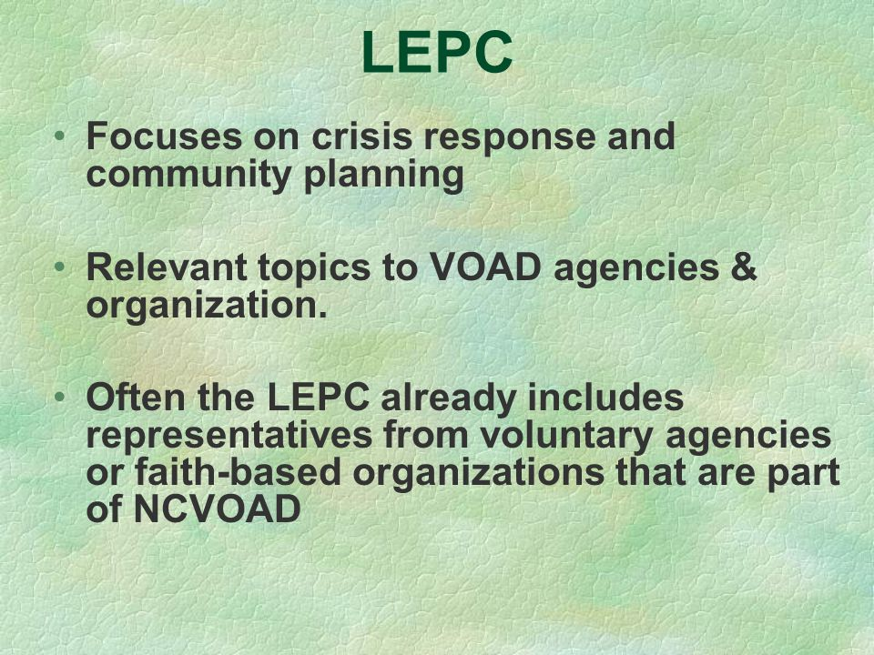 LEPC Focuses on crisis response and community planning Relevant topics to VOAD agencies & organization.