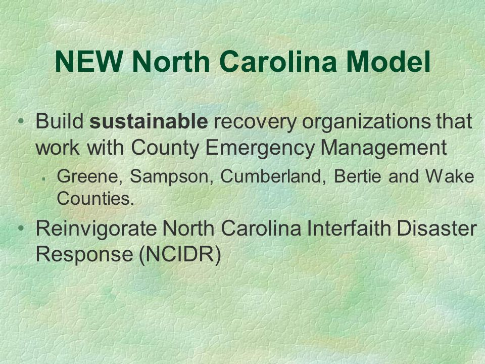 NEW North Carolina Model Build sustainable recovery organizations that work with County Emergency Management  Greene, Sampson, Cumberland, Bertie and Wake Counties.