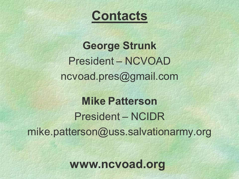 Contacts George Strunk President – NCVOAD ncvoad.pres@gmail.com Mike Patterson President – NCIDR mike.patterson@uss.salvationarmy.org www.ncvoad.org