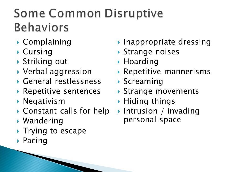  In order to treat disruptive behaviors effectively we must identify the unmet need or environmental trigger that is likely behind the disruptive behavior.
