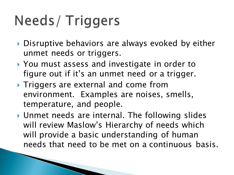  Disruptive behaviors are always evoked by either unmet needs or triggers.
