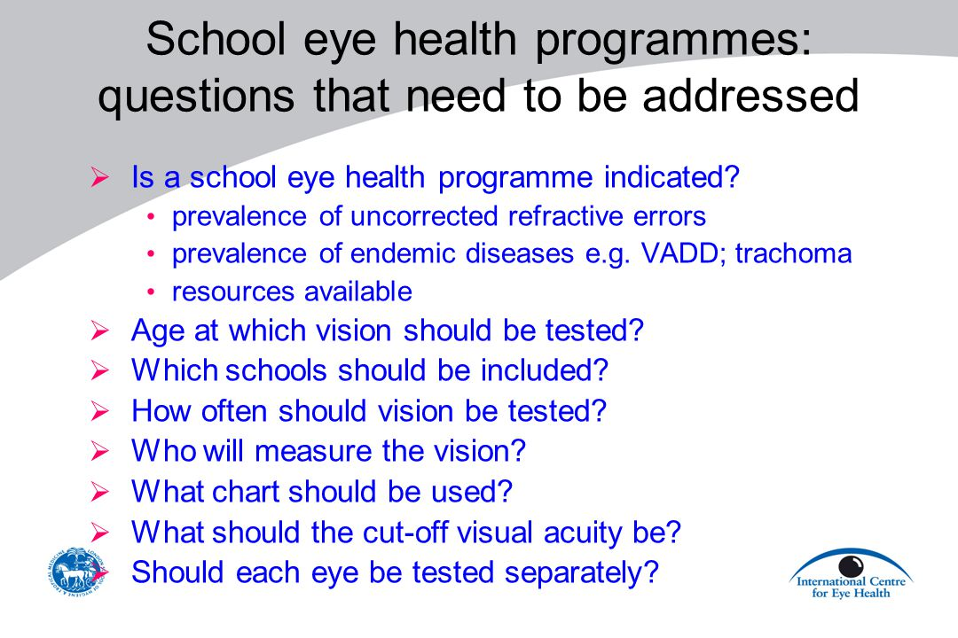 School eye health programmes: questions that need to be addressed  Is a school eye health programme indicated.