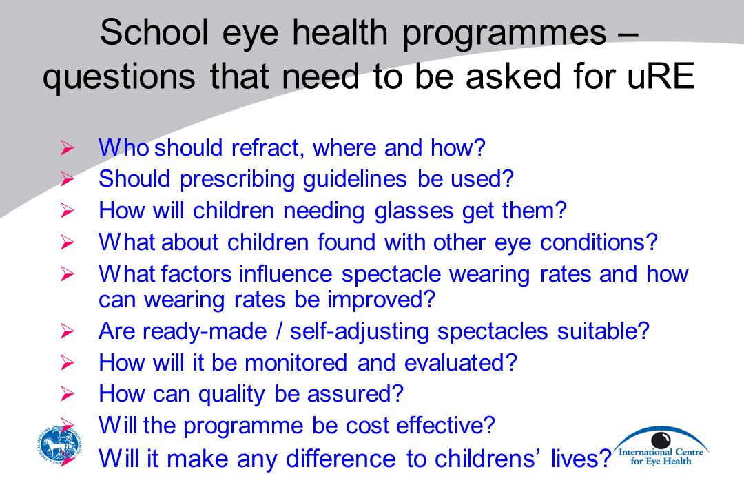 School eye health programmes – questions that need to be asked for uRE  Who should refract, where and how.