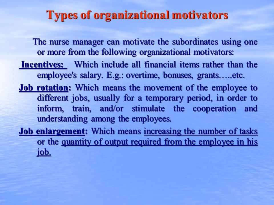 Types of organizational motivators The nurse manager can motivate the subordinates using one or more from the following organizational motivators: The