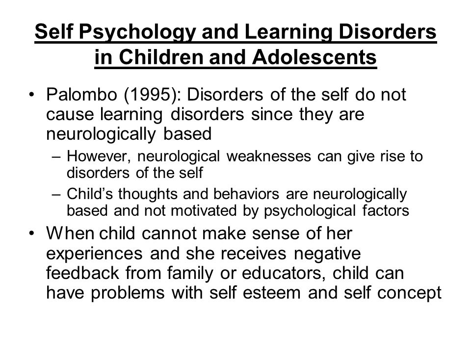 Self Psychology and Learning Disorders in Children and Adolescents Palombo (1995): Disorders of the self do not cause learning disorders since they ar
