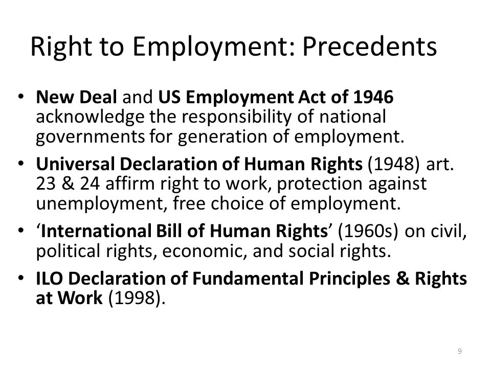 Right to Employment: Precedents New Deal and US Employment Act of 1946 acknowledge the responsibility of national governments for generation of employment.