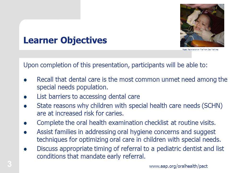 3 www.aap.org/oralhealth/pact Learner Objectives Upon completion of this presentation, participants will be able to: Recall that dental care is the mo