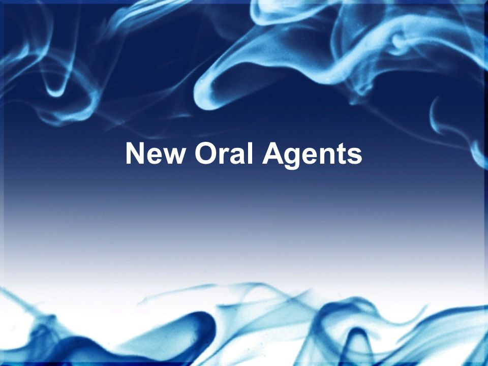 New Oral Agents