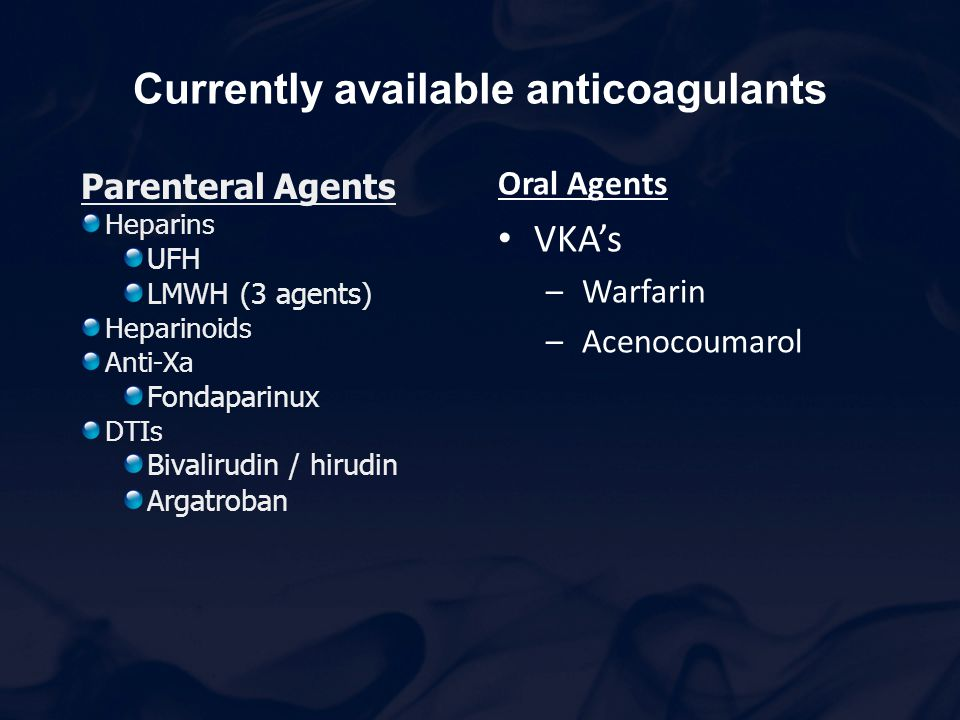 Currently available anticoagulants Parenteral Agents Heparins UFH LMWH (3 agents) Heparinoids Anti-Xa Fondaparinux DTIs Bivalirudin / hirudin Argatrob