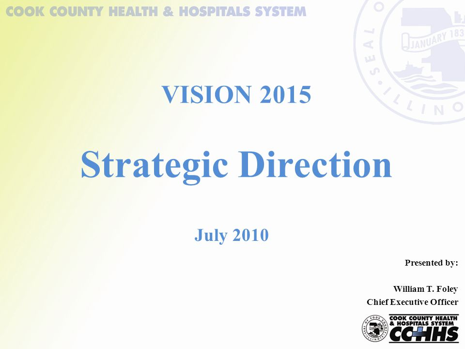 July 2010 VISION 2015 Strategic Direction Presented by: William T. Foley Chief Executive Officer