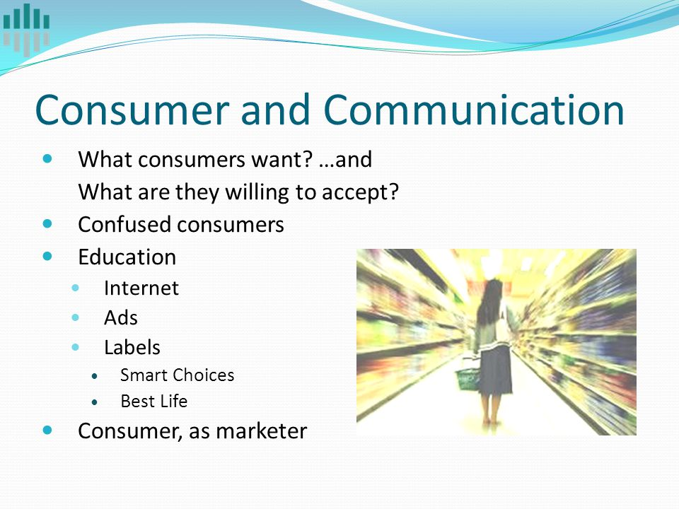 Consumer and Communication What consumers want. …and What are they willing to accept.