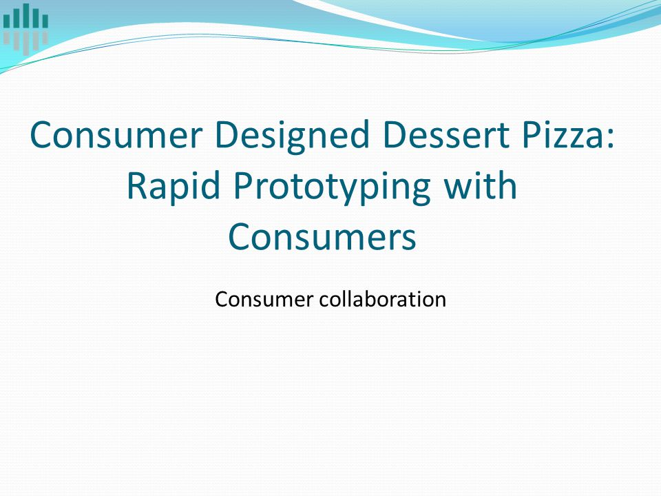 Consumer Designed Dessert Pizza: Rapid Prototyping with Consumers Consumer collaboration