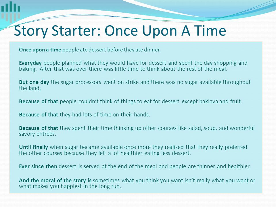 Story Starter: Once Upon A Time Once upon a time people ate dessert before they ate dinner.