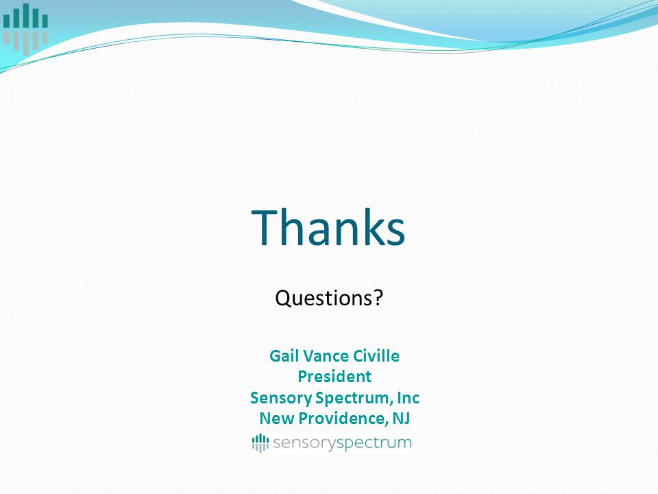 Thanks Questions? Gail Vance Civille President Sensory Spectrum, Inc New Providence, NJ