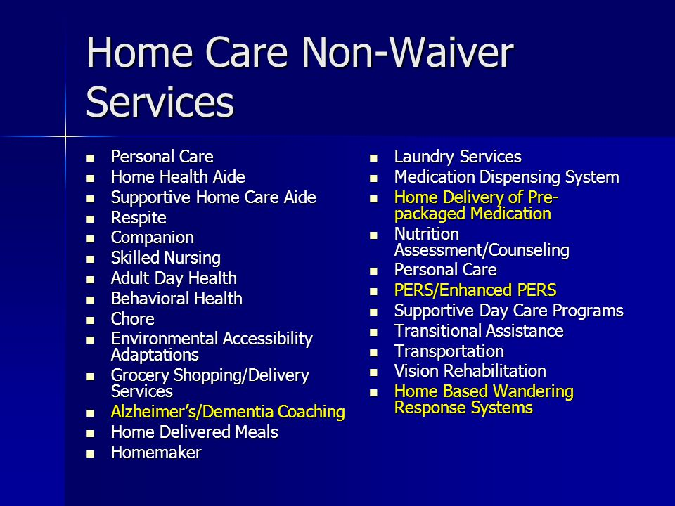 Home & Community Based Services Waiver Programs Home Care Basic Waiver – a subset of Home Care Basic consumers who are: Home Care Basic Waiver – a subset of Home Care Basic consumers who are: –60 years of age or over –State Home Care Program eligible –Meet the Clinical eligibility criteria for nursing facility services (MH regulations 130 CMR 456.409) –MassHealth Standard eligible –In need of and/or receiving a Waiver Service