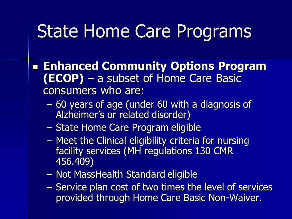 Home Care Non-Waiver Services Personal Care Personal Care Home Health Aide Home Health Aide Supportive Home Care Aide Supportive Home Care Aide Respite Respite Companion Companion Skilled Nursing Skilled Nursing Adult Day Health Adult Day Health Behavioral Health Behavioral Health Chore Chore Environmental Accessibility Adaptations Environmental Accessibility Adaptations Grocery Shopping/Delivery Services Grocery Shopping/Delivery Services Alzheimer's/Dementia Coaching Alzheimer's/Dementia Coaching Home Delivered Meals Home Delivered Meals Homemaker Homemaker Laundry Services Laundry Services Medication Dispensing System Medication Dispensing System Home Delivery of Pre- packaged Medication Home Delivery of Pre- packaged Medication Nutrition Assessment/Counseling Nutrition Assessment/Counseling Personal Care Personal Care PERS/Enhanced PERS PERS/Enhanced PERS Supportive Day Care Programs Supportive Day Care Programs Transitional Assistance Transitional Assistance Transportation Transportation Vision Rehabilitation Vision Rehabilitation Home Based Wandering Response Systems Home Based Wandering Response Systems