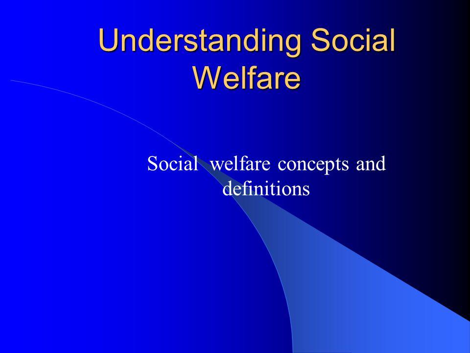 Understanding Social Welfare Social welfare concepts and definitions
