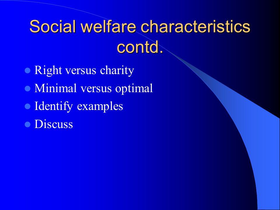 Social welfare characteristics contd.