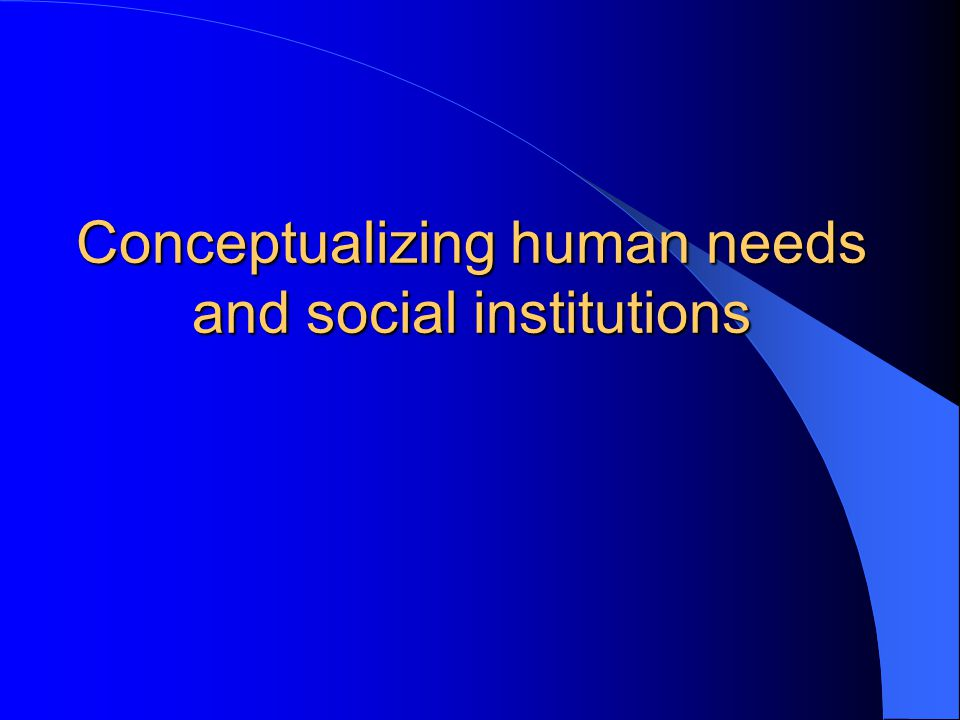 Conceptualizing human needs and social institutions