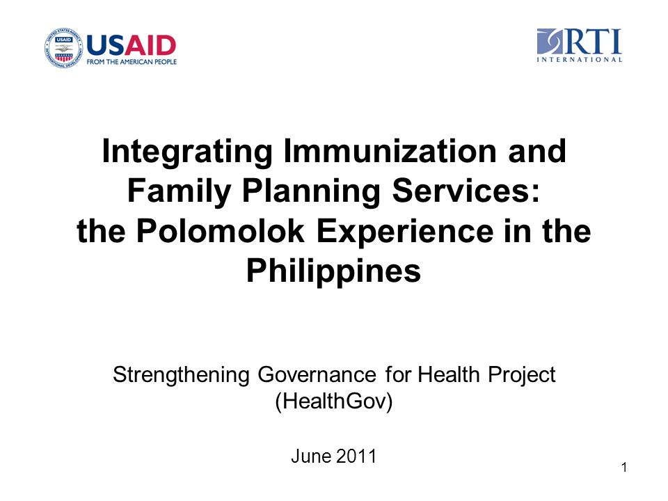 Integrating Immunization and Family Planning Services: the Polomolok Experience in the Philippines Strengthening Governance for Health Project (HealthGov) June 2011 1