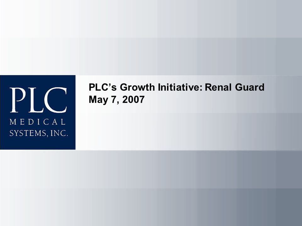 PLC's Growth Initiative: Renal Guard May 7, 2007