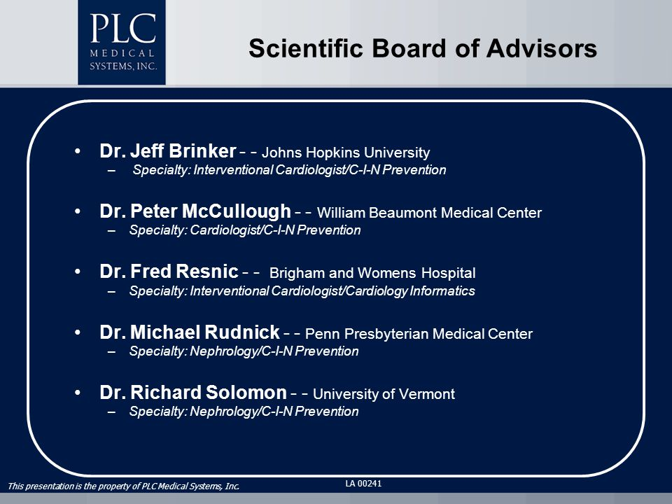 This presentation is the property of PLC Medical Systems, Inc. LA 00241 Scientific Board of Advisors Dr. Jeff Brinker - - Johns Hopkins University – S