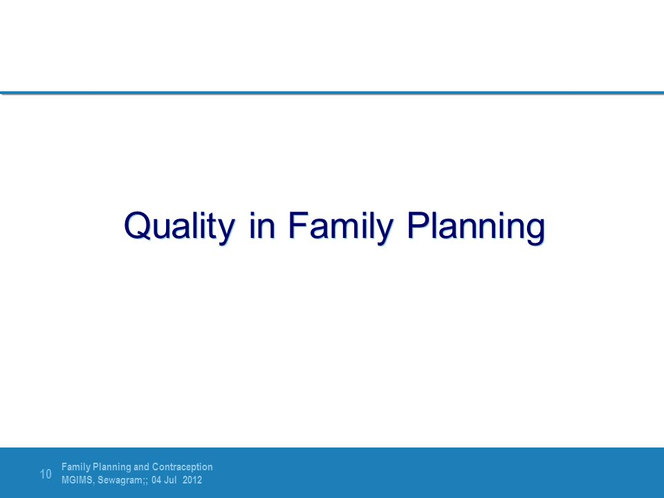 Family Planning and Contraception MGIMS, Sewagram;; 04 Jul 2012 10 Quality in Family Planning