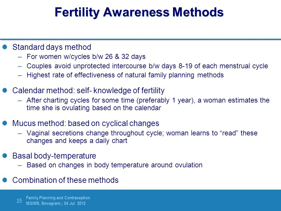 Family Planning and Contraception MGIMS, Sewagram;; 04 Jul 2012 25 Fertility Awareness Methods Standard days method –For women w/cycles b/w 26 & 32 da