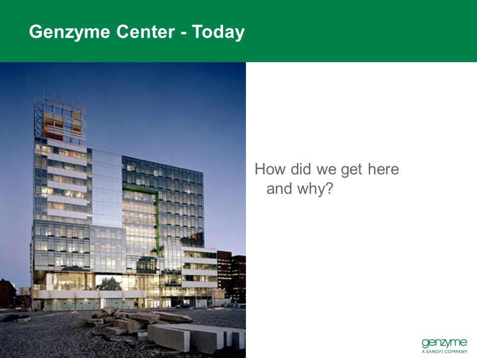 Genzyme Center - Today How did we get here and why?