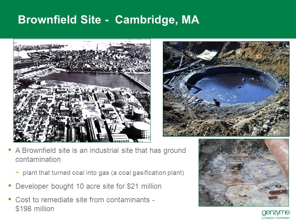 Brownfield Site - Cambridge, MA A Brownfield site is an industrial site that has ground contamination −plant that turned coal into gas (a coal gasific