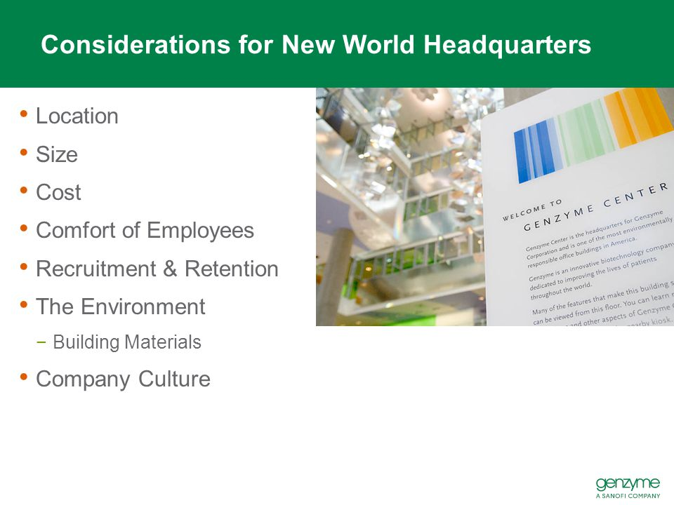 Considerations for New World Headquarters Location Size Cost Comfort of Employees Recruitment & Retention The Environment −Building Materials Company Culture