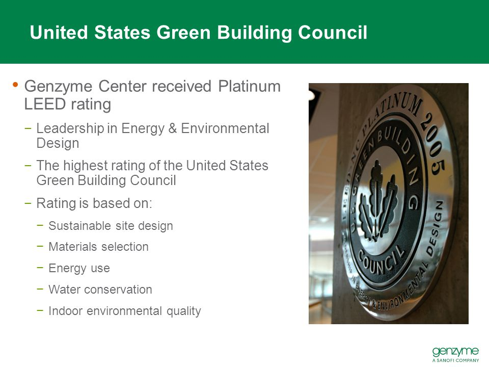 United States Green Building Council Genzyme Center received Platinum LEED rating −Leadership in Energy & Environmental Design −The highest rating of