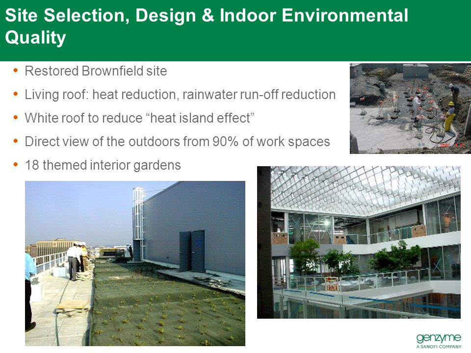 Site Selection, Design & Indoor Environmental Quality Restored Brownfield site Living roof: heat reduction, rainwater run-off reduction White roof to