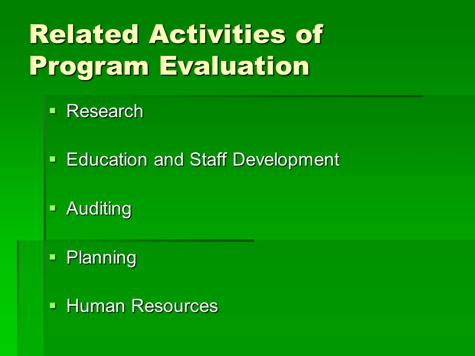 Related Activities of Program Evaluation  Research  Education and Staff Development  Auditing  Planning  Human Resources