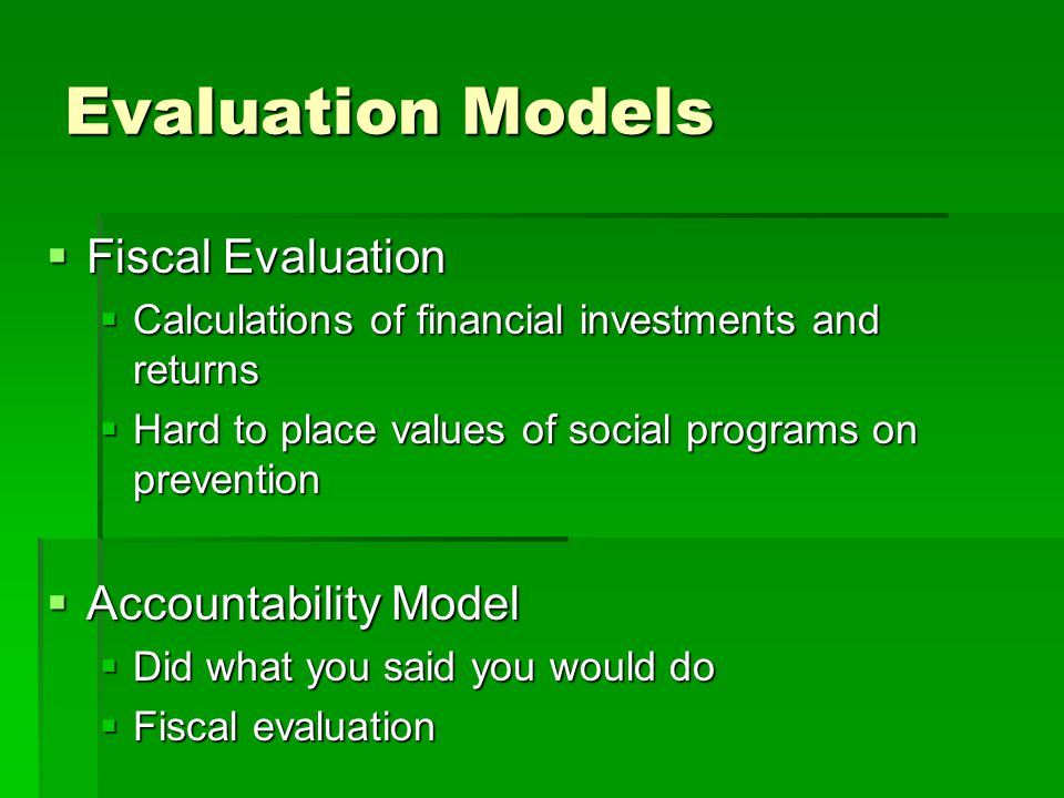 Evaluation Models  Expert Opinion Model  Usually outside experts evaluate programs  College Accreditation  Naturalistic Model  Idiographic, qualitative approach
