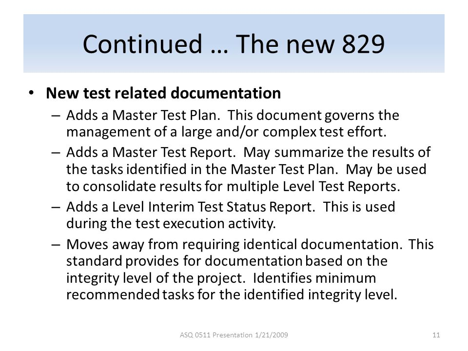 Continued … The new 829 New test related documentation – Adds a Master Test Plan. This document governs the management of a large and/or complex test