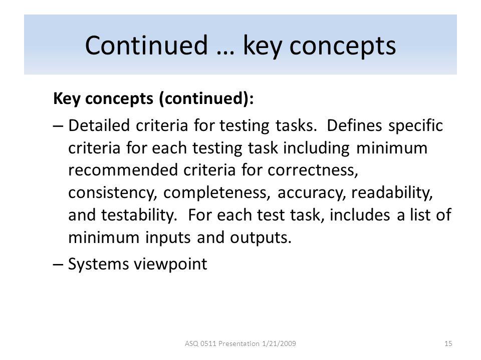 Continued … key concepts Key concepts (continued): – Detailed criteria for testing tasks. Defines specific criteria for each testing task including mi