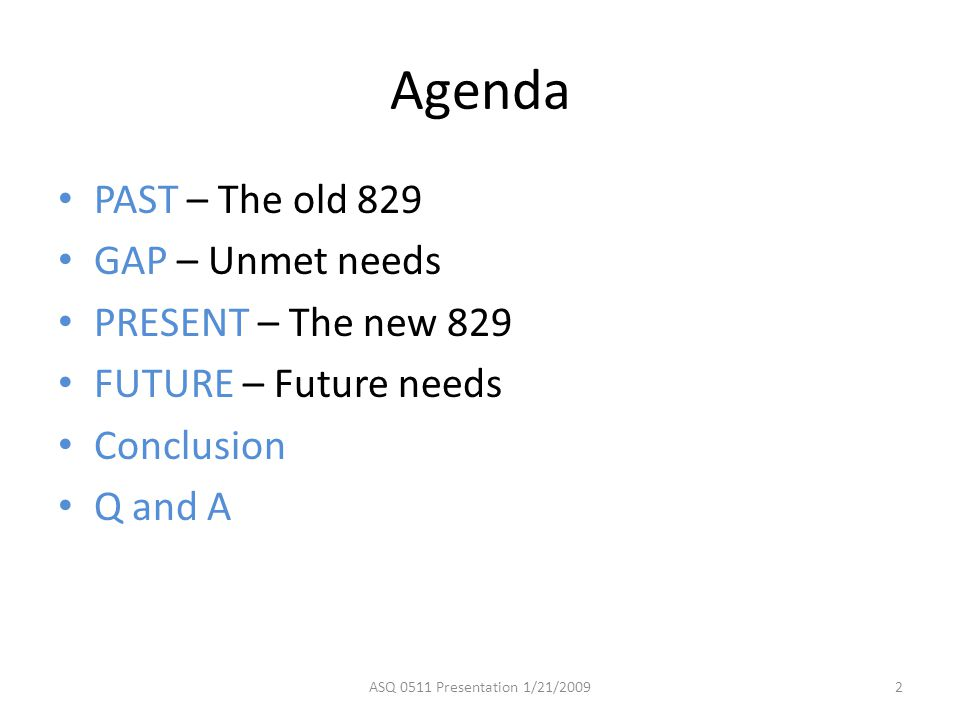 Agenda PAST – The old 829 GAP – Unmet needs PRESENT – The new 829 FUTURE – Future needs Conclusion Q and A 2ASQ 0511 Presentation 1/21/2009