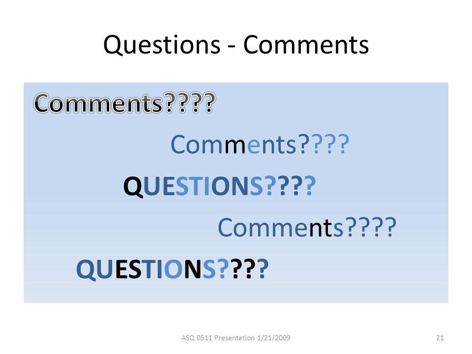 Questions - Comments ASQ 0511 Presentation 1/21/200921