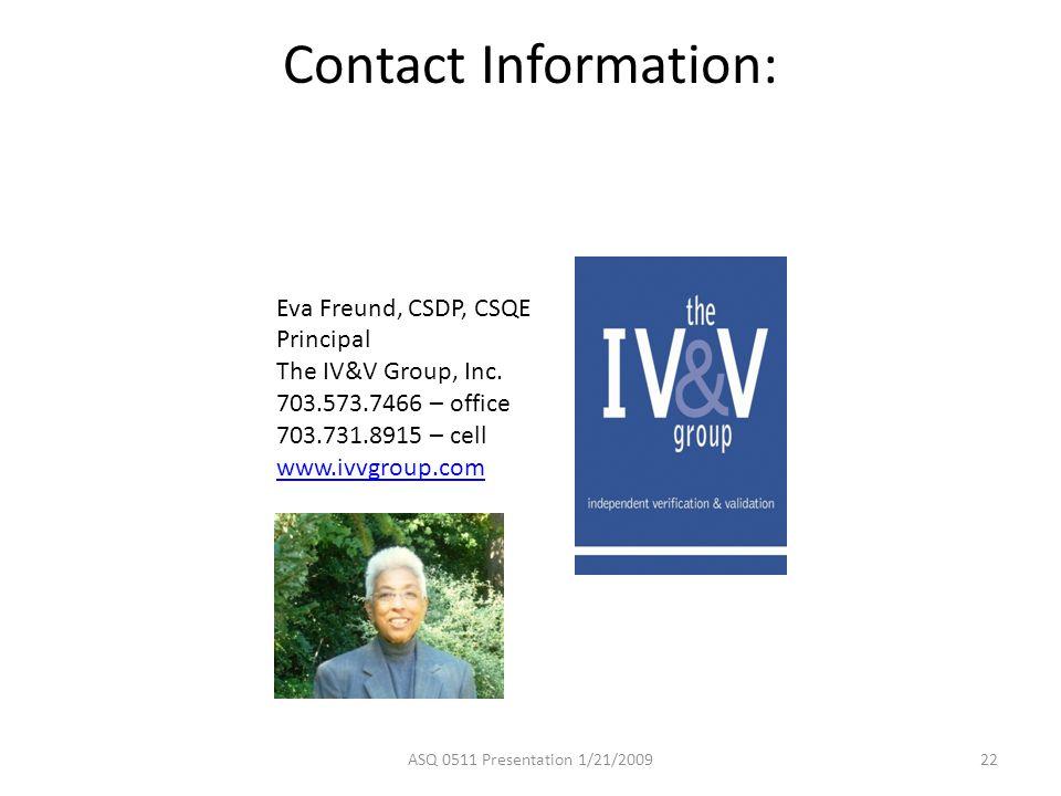 Contact Information: Eva Freund, CSDP, CSQE Principal The IV&V Group, Inc. 703.573.7466 – office 703.731.8915 – cell www.ivvgroup.com ASQ 0511 Present