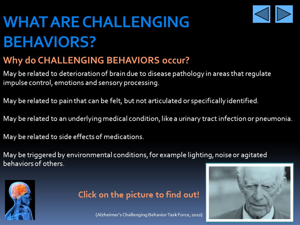 WHAT ARE CHALLENGING BEHAVIORS? In long-term care settings CHALLENGING BEHAVIORS might be exhibited… (Alzheimer's Association,2011)